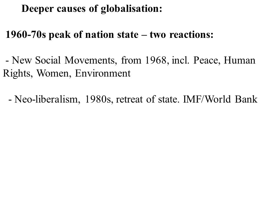 Deeper causes of globalisation: 1960-70s peak of nation state – two reactions: - New Social Movements, from 1968, incl.