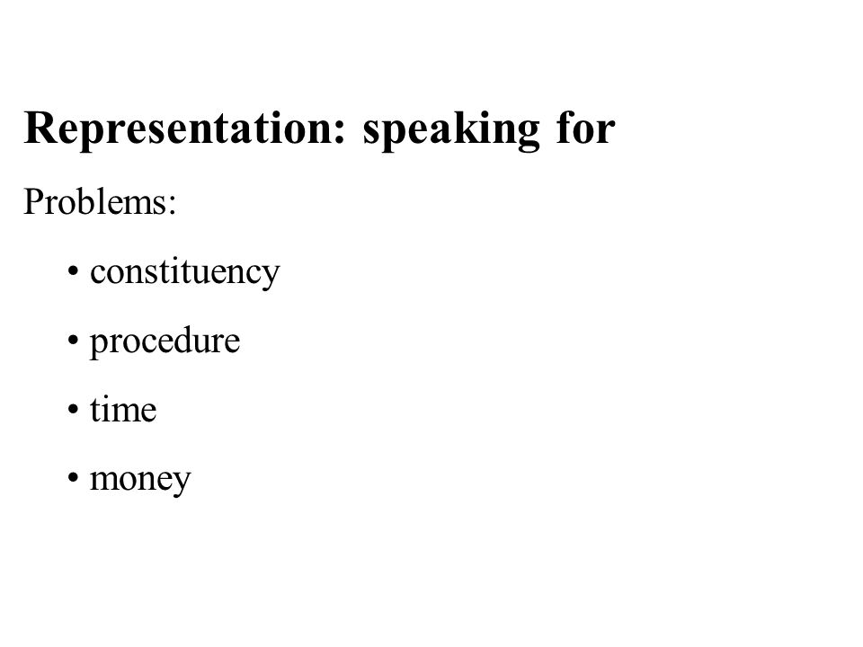 Representation: speaking for Problems: constituency procedure time money