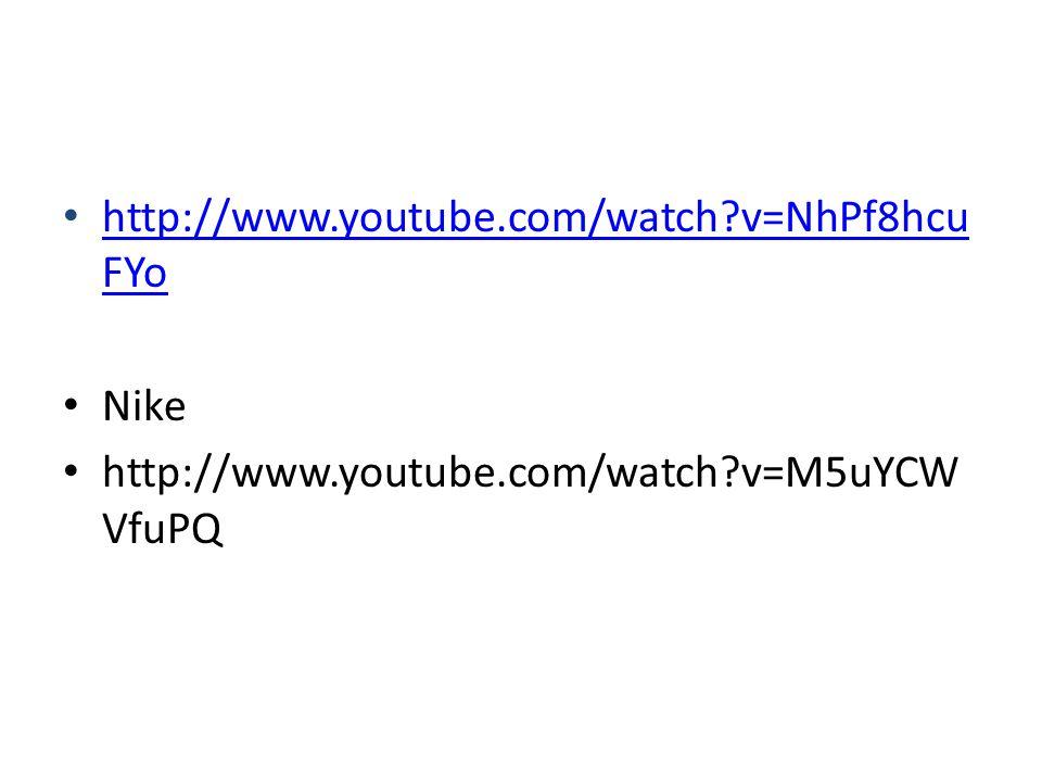 http://www.youtube.com/watch v=NhPf8hcu FYo http://www.youtube.com/watch v=NhPf8hcu FYo Nike http://www.youtube.com/watch v=M5uYCW VfuPQ