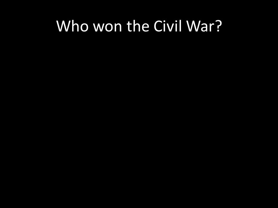Who won the Civil War?
