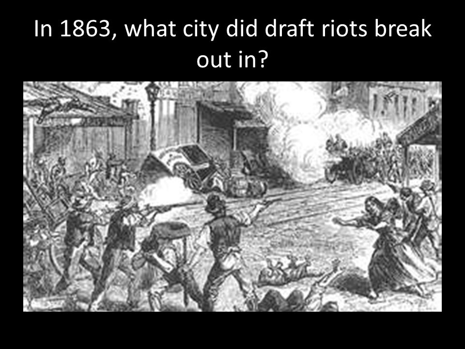 In 1863, what city did draft riots break out in?