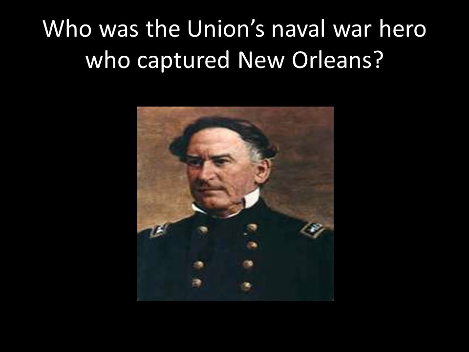 Who was the Union's naval war hero who captured New Orleans?