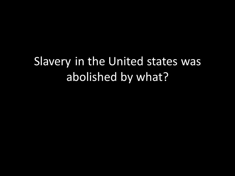 Slavery in the United states was abolished by what?