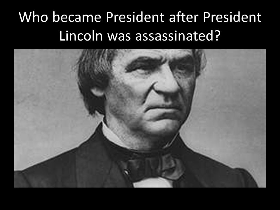 Who became President after President Lincoln was assassinated?