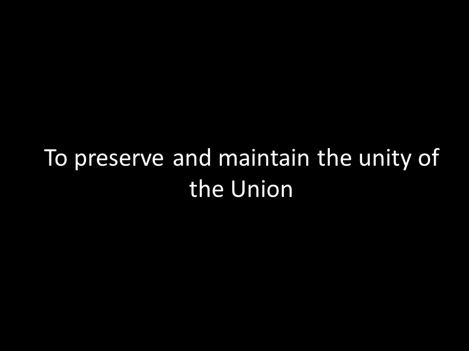 To preserve and maintain the unity of the Union