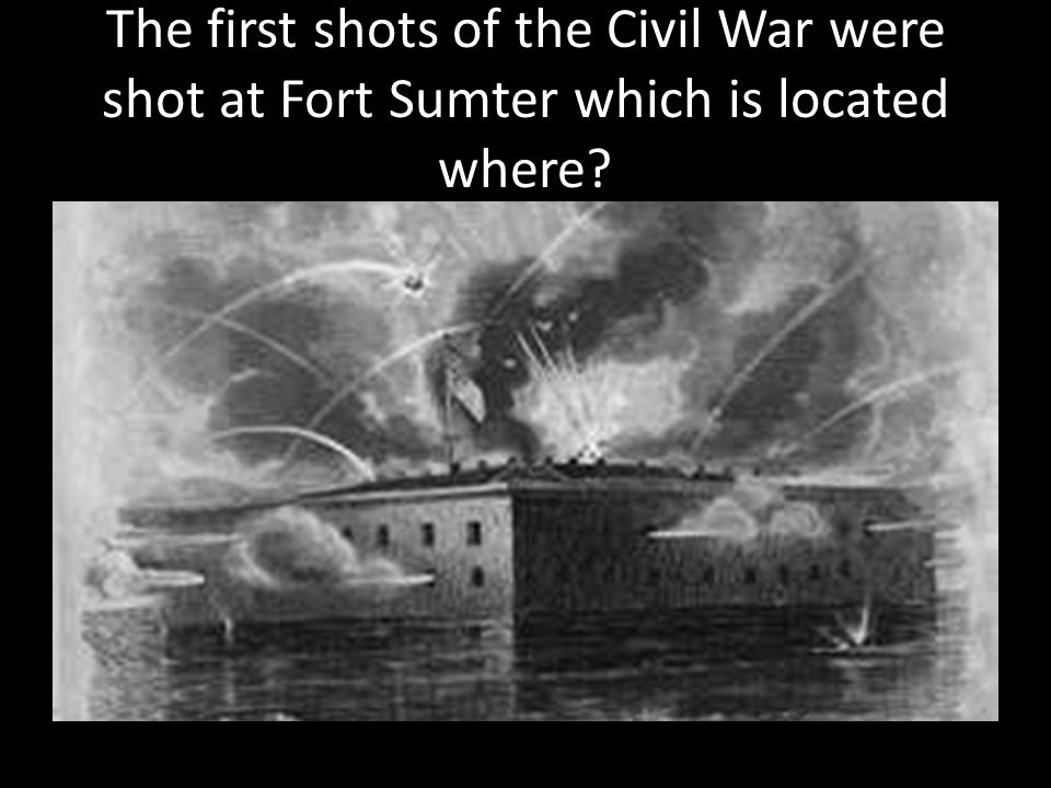 The first shots of the Civil War were shot at Fort Sumter which is located where?