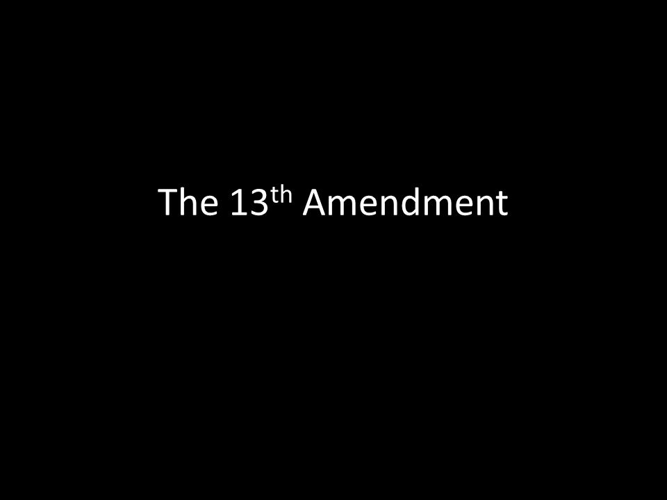 The 13 th Amendment