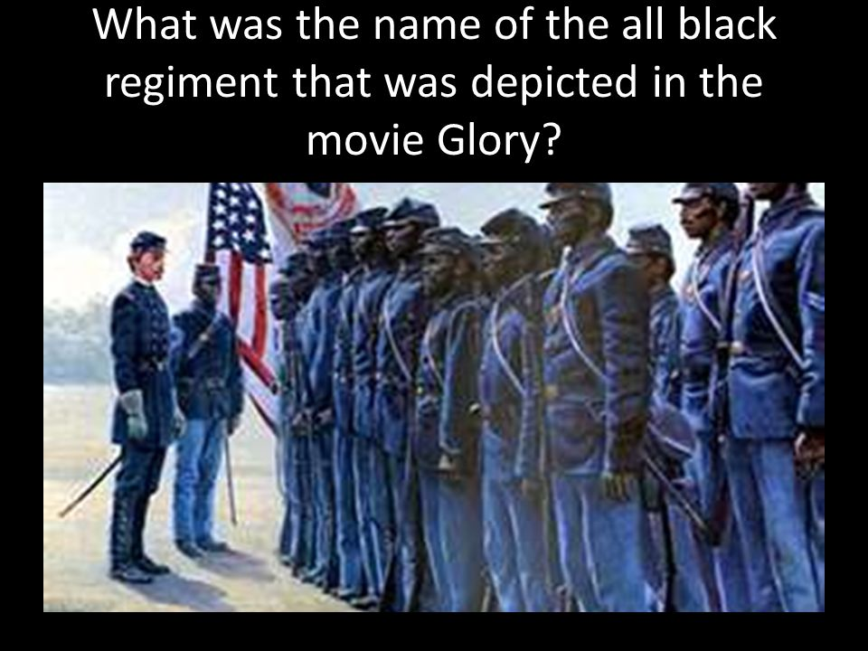 What was the name of the all black regiment that was depicted in the movie Glory?