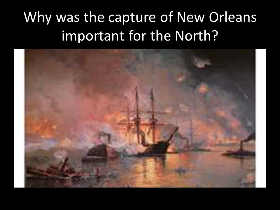 Why was the capture of New Orleans important for the North?