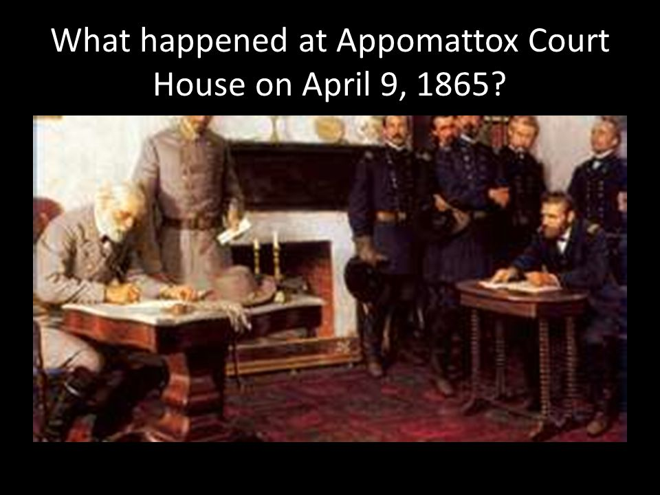What happened at Appomattox Court House on April 9, 1865?