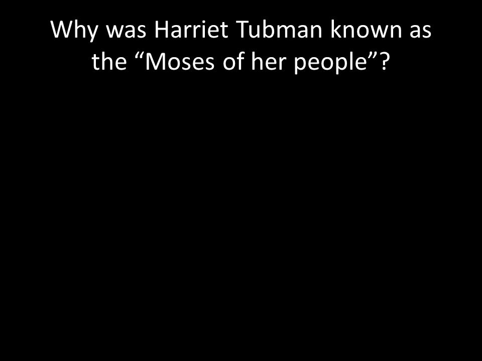 "Why was Harriet Tubman known as the ""Moses of her people""?"