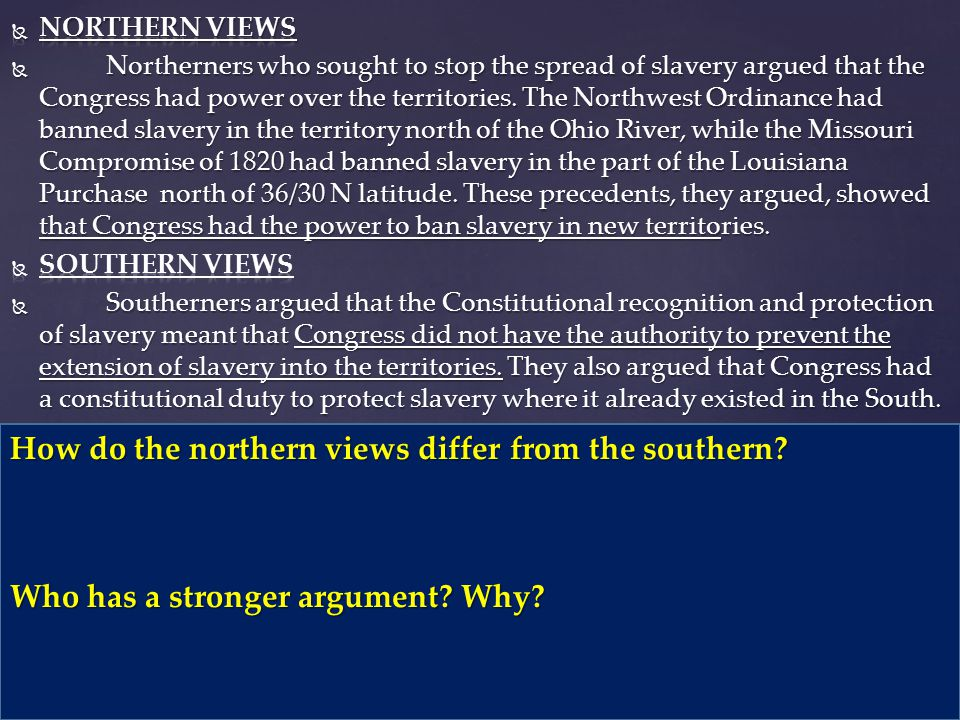 How do the northern views differ from the southern? Who has a stronger argument? Why?