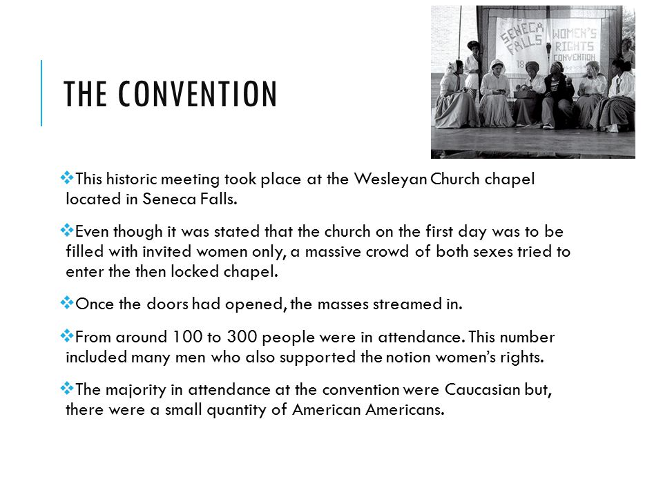 THE CONVENTION  This historic meeting took place at the Wesleyan Church chapel located in Seneca Falls.  Even though it was stated that the church o