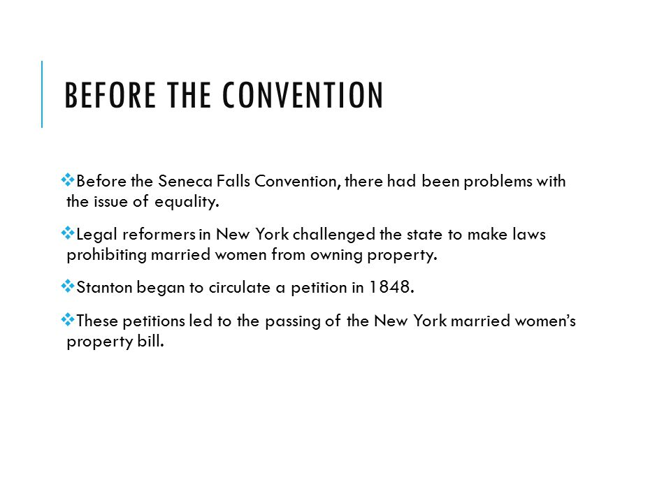BEFORE THE CONVENTION  Before the Seneca Falls Convention, there had been problems with the issue of equality.  Legal reformers in New York challeng