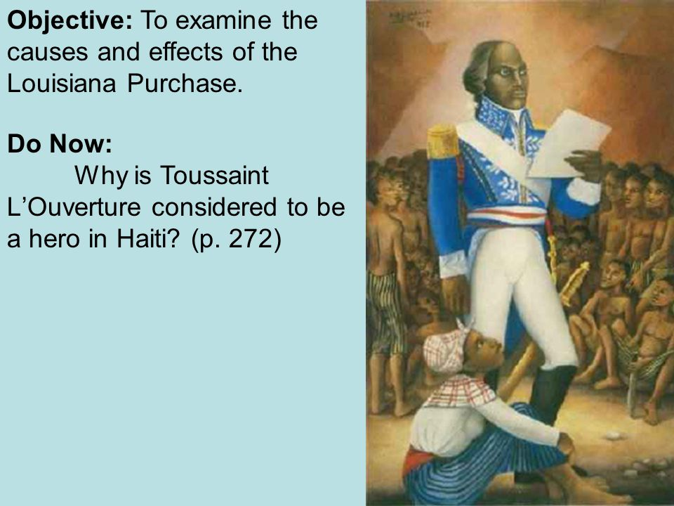 Objective: To examine the causes and effects of the Louisiana Purchase.