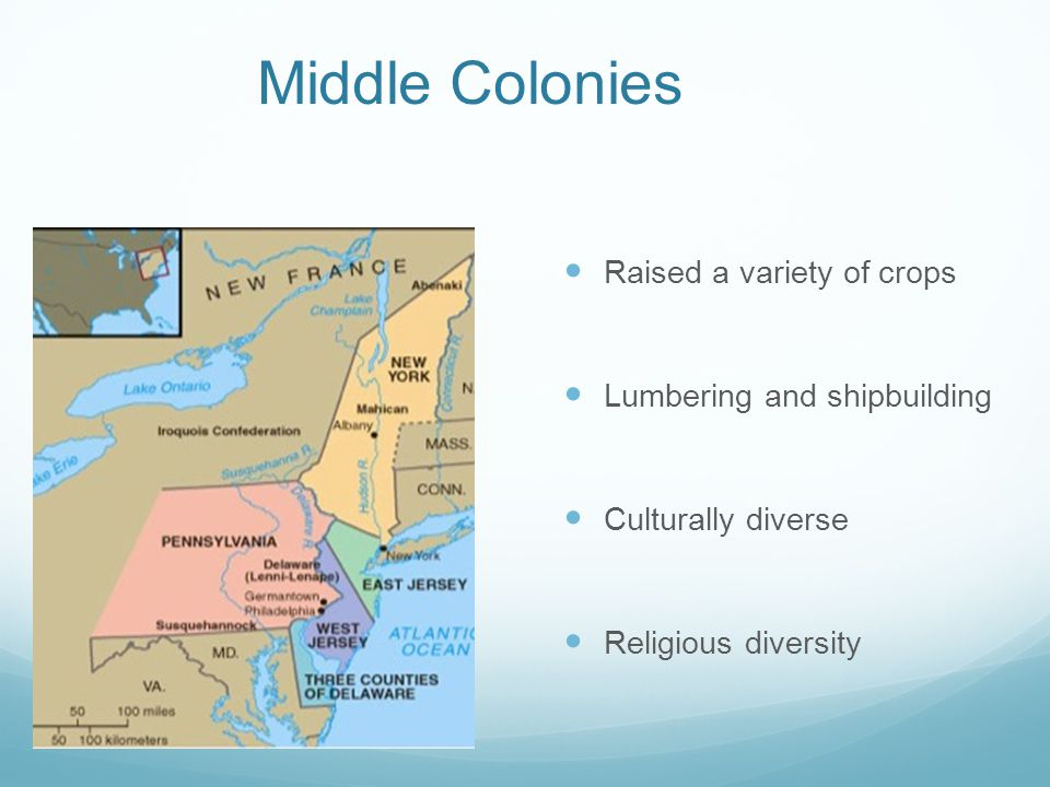 Middle Colonies Raised a variety of crops Lumbering and shipbuilding Culturally diverse Religious diversity