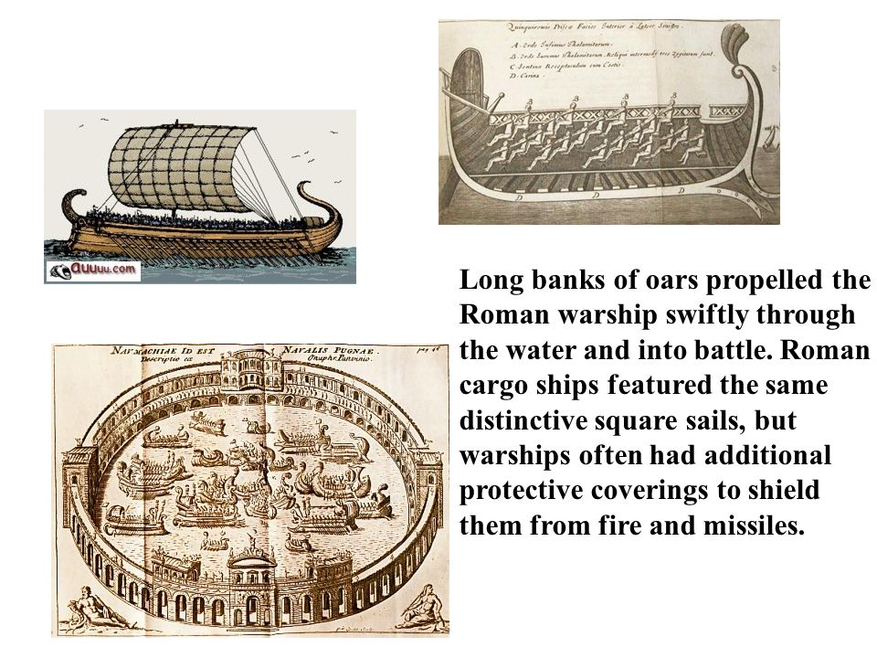 Long banks of oars propelled the Roman warship swiftly through the water and into battle.
