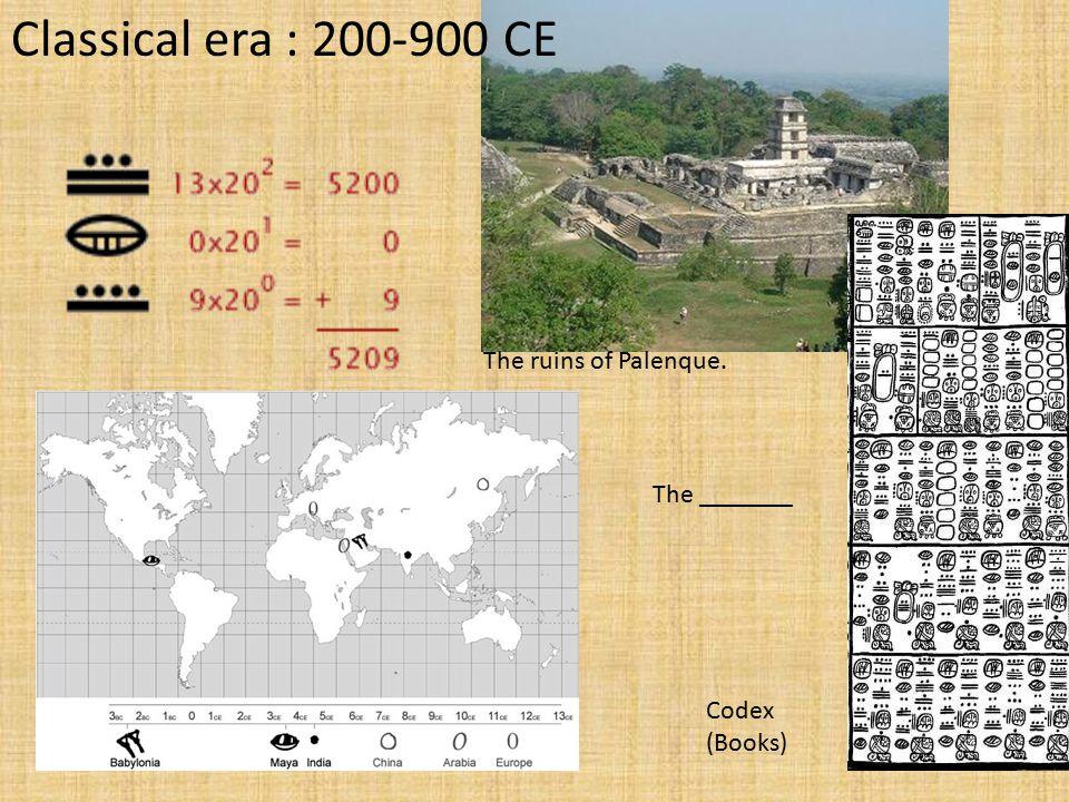 The ruins of Palenque. Classical era : 200-900 CE Codex (Books) The _______