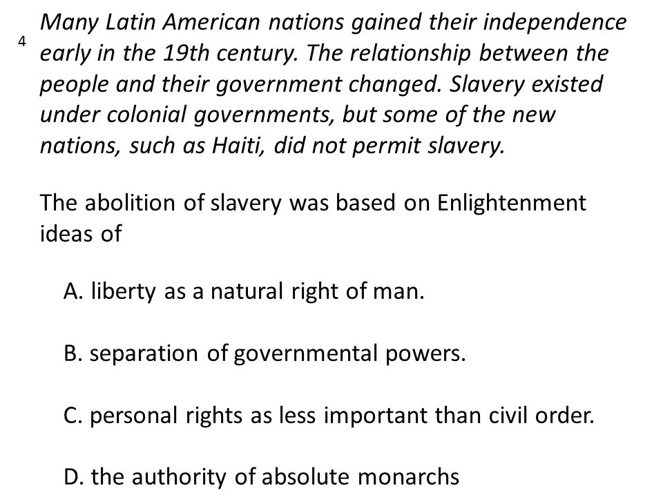 Many Latin American nations gained their independence early in the 19th century. The relationship between the people and their government changed. Sla