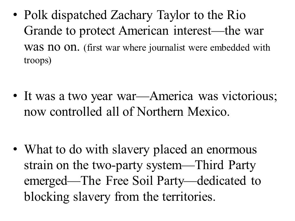 Polk dispatched Zachary Taylor to the Rio Grande to protect American interest—the war was no on.