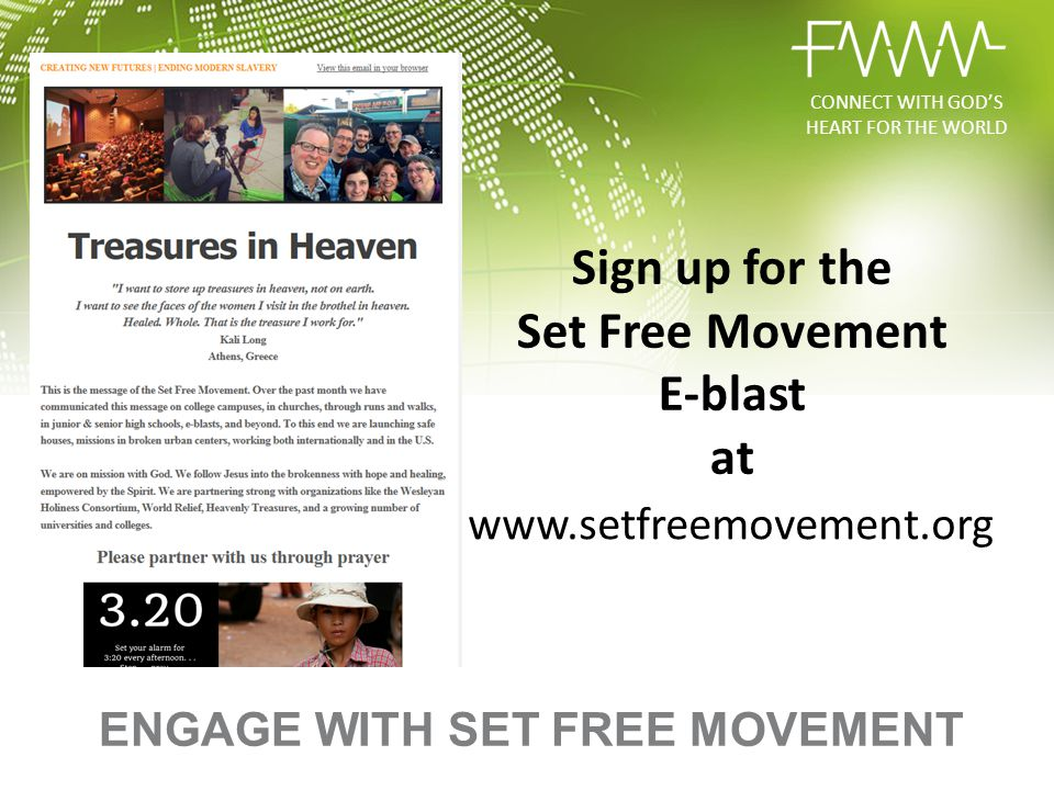 ENGAGE WITH SET FREE MOVEMENT Sign up for the Set Free Movement E-blast at www.setfreemovement.org CONNECT WITH GOD'S HEART FOR THE WORLD