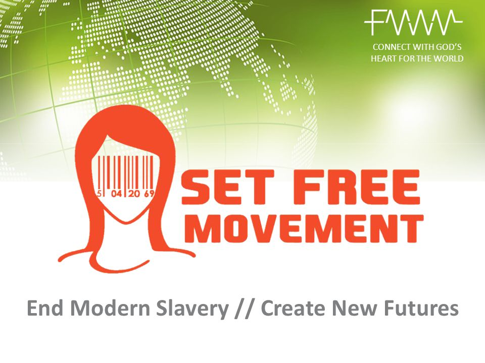 CONNECT WITH GOD'S HEART FOR THE WORLD End Modern Slavery // Create New Futures