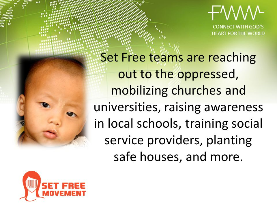 Set Free teams are reaching out to the oppressed, mobilizing churches and universities, raising awareness in local schools, training social service pr