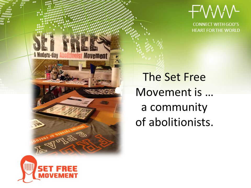 The Set Free Movement is … a community of abolitionists. CONNECT WITH GOD'S HEART FOR THE WORLD