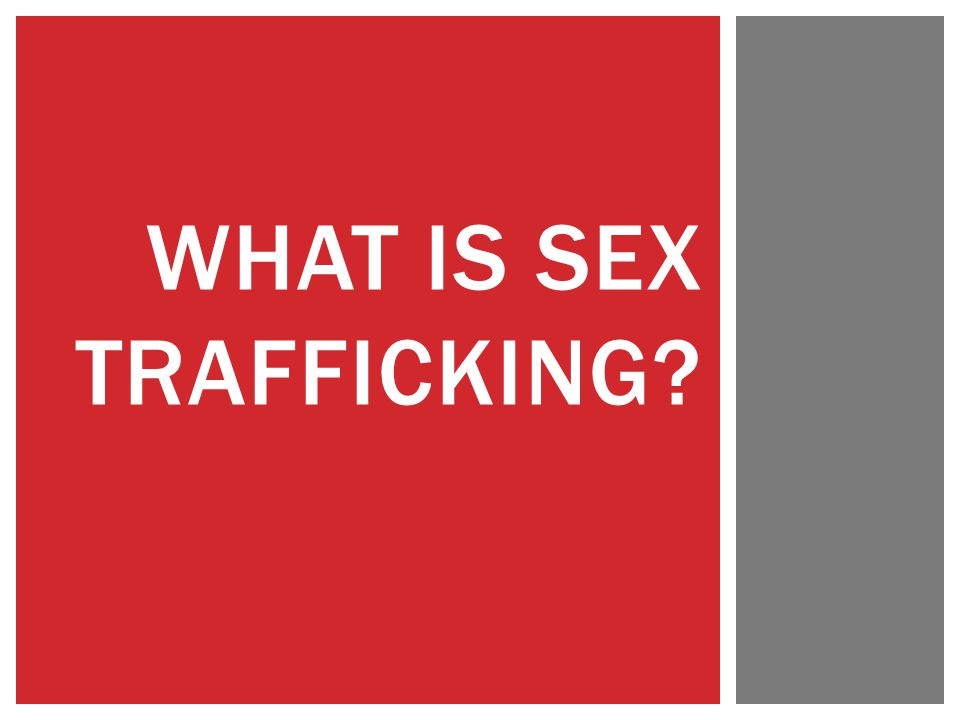 WHAT IS SEX TRAFFICKING