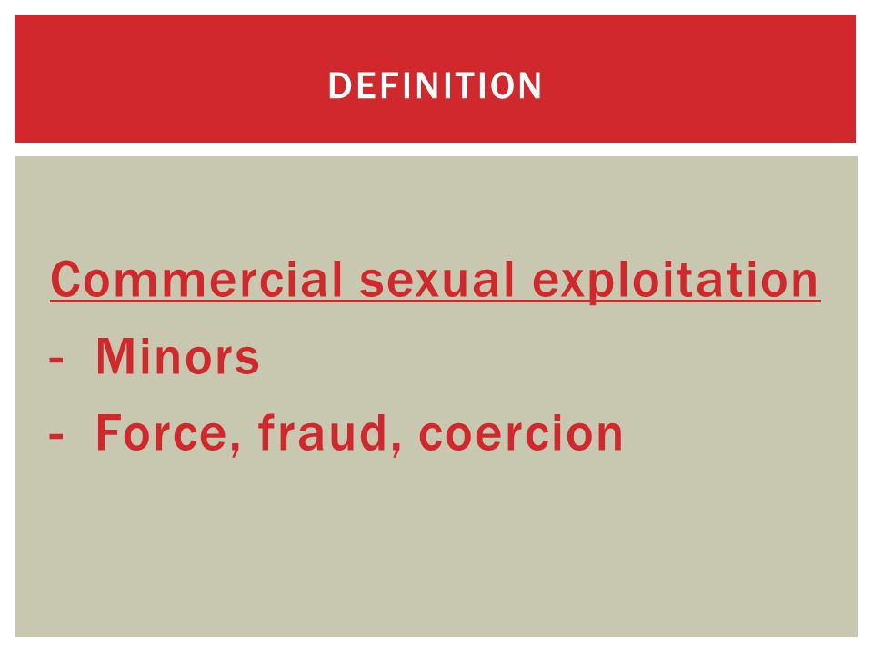 Commercial sexual exploitation - Minors - Force, fraud, coercion DEFINITION