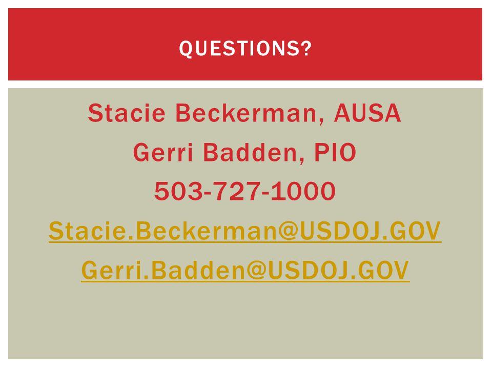Stacie Beckerman, AUSA Gerri Badden, PIO 503-727-1000 Stacie.Beckerman@USDOJ.GOV Gerri.Badden@USDOJ.GOV QUESTIONS?