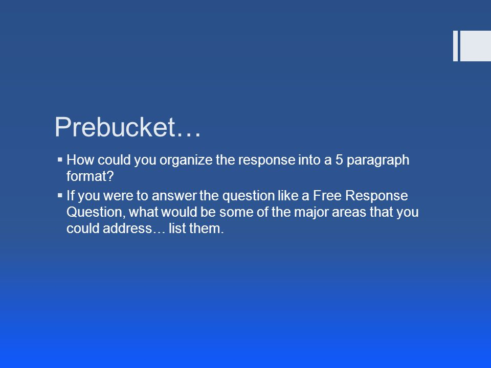 Prebucket…  How could you organize the response into a 5 paragraph format.