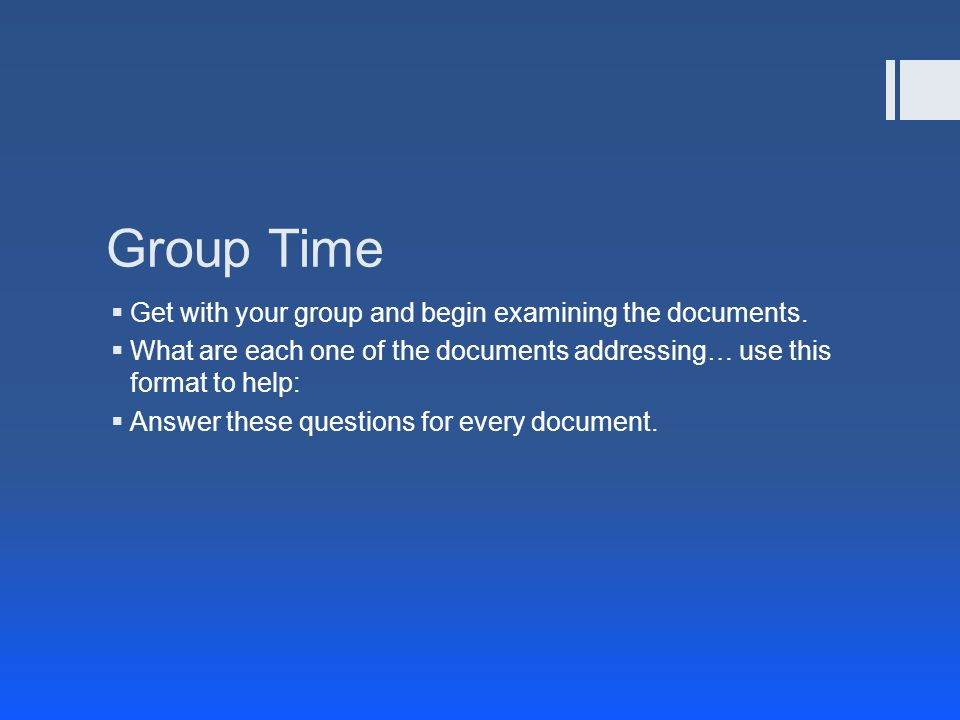 Group Time  Get with your group and begin examining the documents.