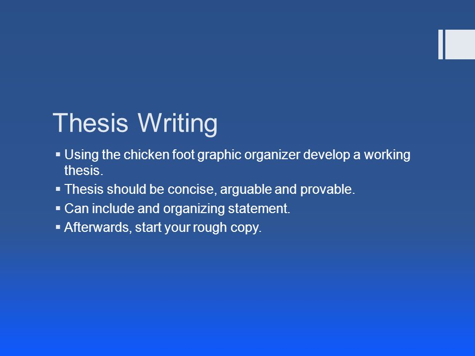 Thesis Writing  Using the chicken foot graphic organizer develop a working thesis.