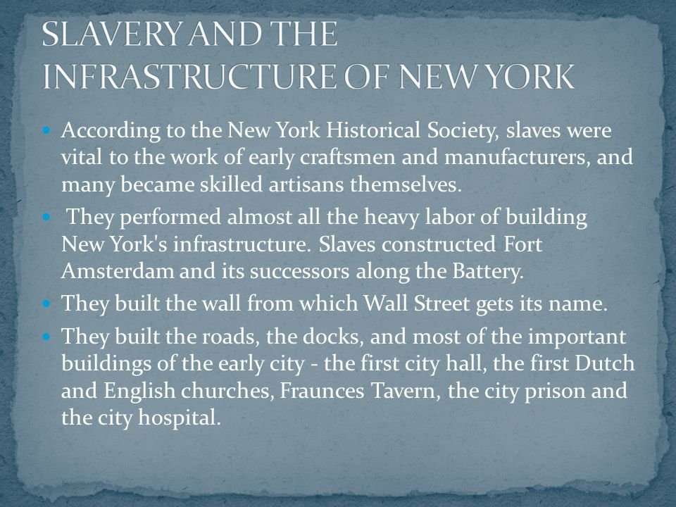 According to the New York Historical Society, slaves were vital to the work of early craftsmen and manufacturers, and many became skilled artisans themselves.