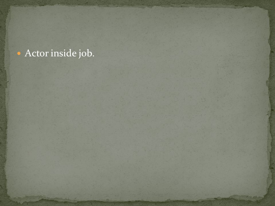 Actor inside job.