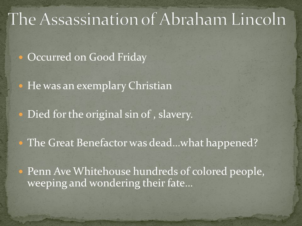 Occurred on Good Friday He was an exemplary Christian Died for the original sin of, slavery.