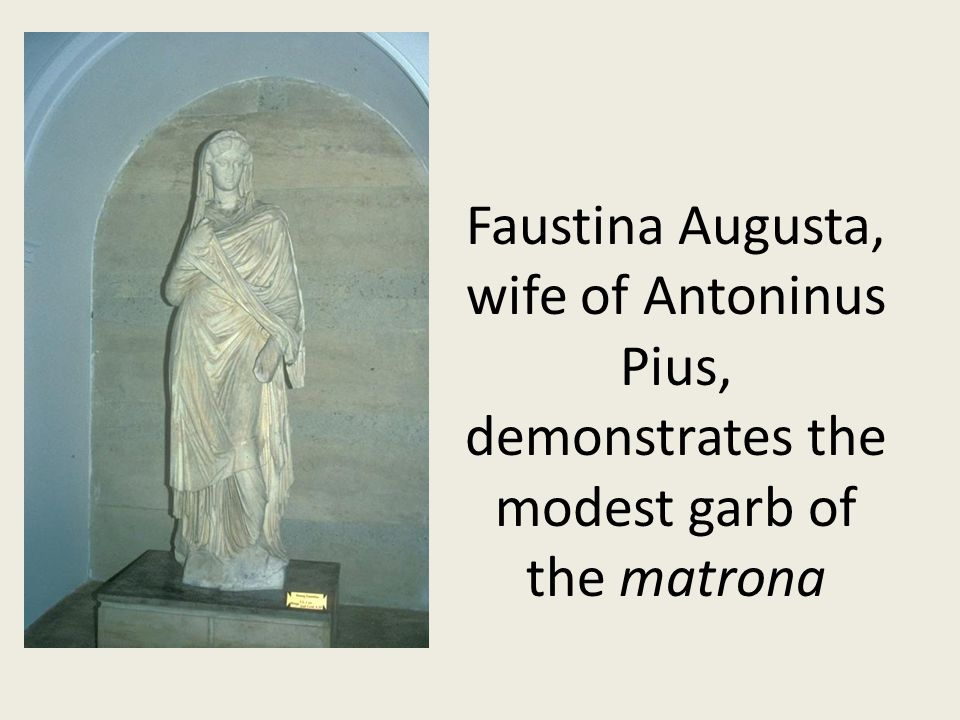 Faustina Augusta, wife of Antoninus Pius, demonstrates the modest garb of the matrona