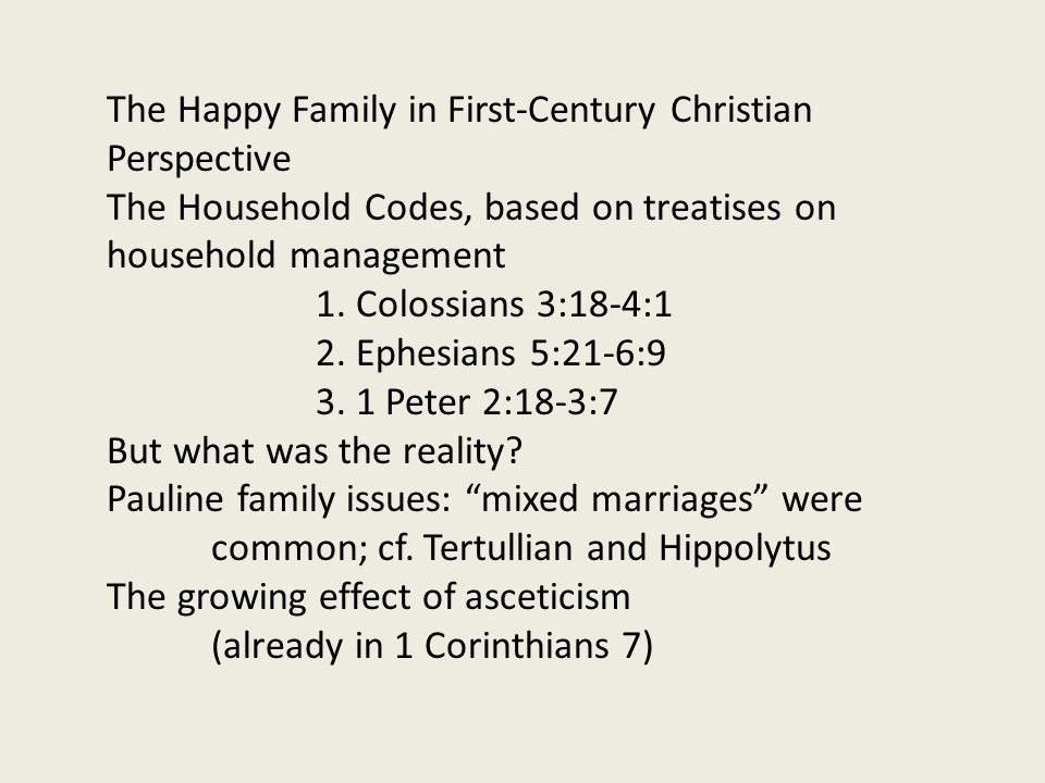 The Happy Family in First-Century Christian Perspective The Household Codes, based on treatises on household management 1.
