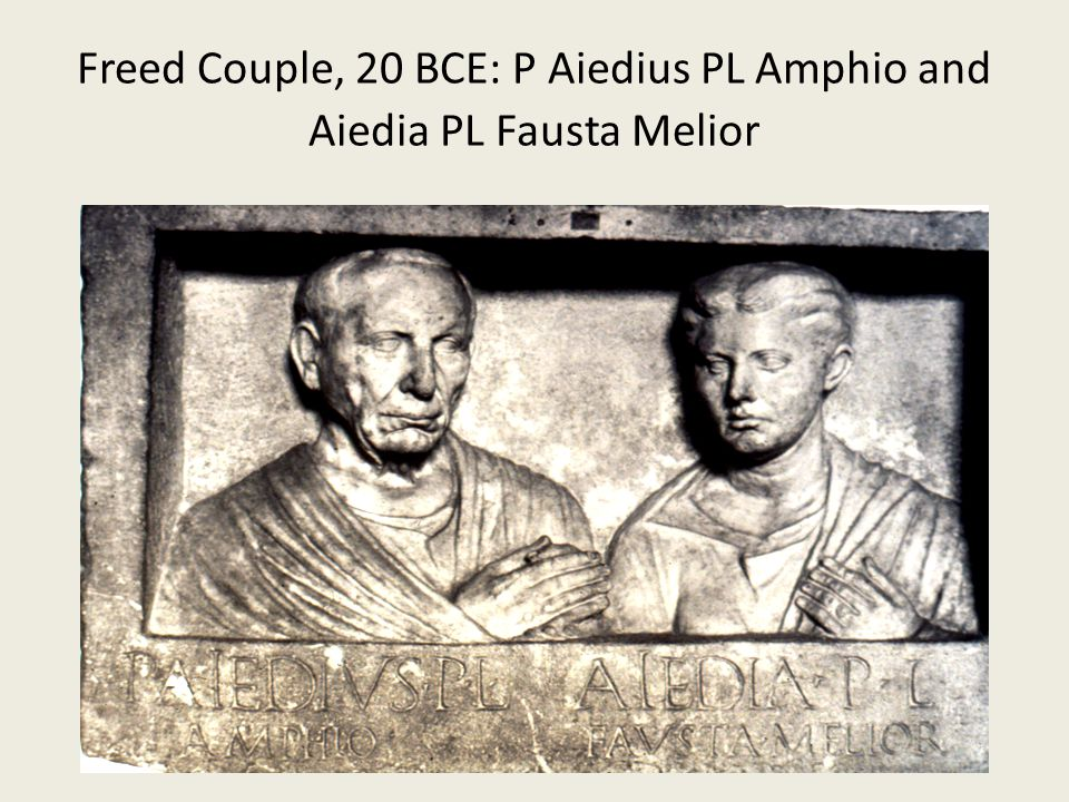 Freed Couple, 20 BCE: P Aiedius PL Amphio and Aiedia PL Fausta Melior