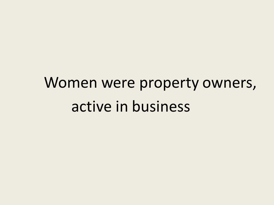 Women were property owners, active in business
