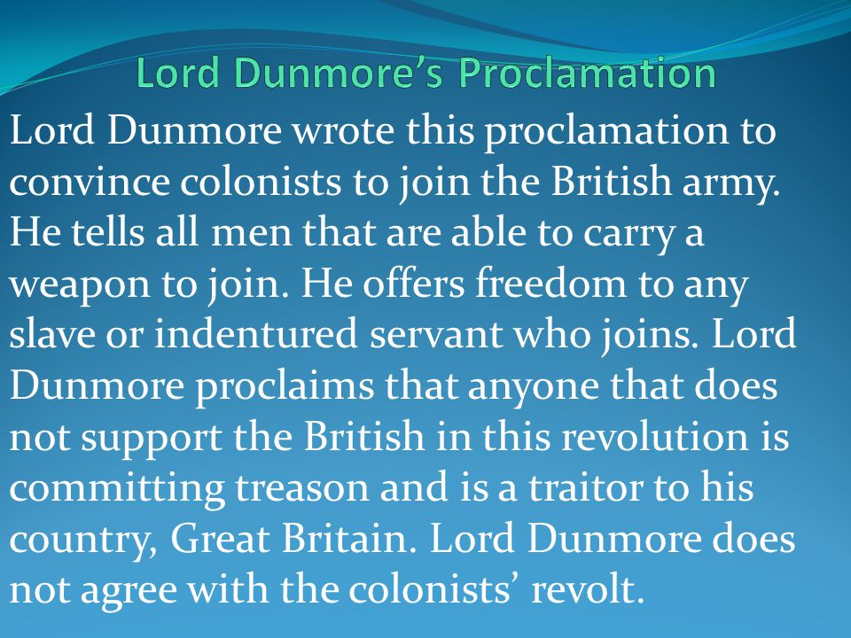 Lord Dunmore wrote this proclamation to convince colonists to join the British army.