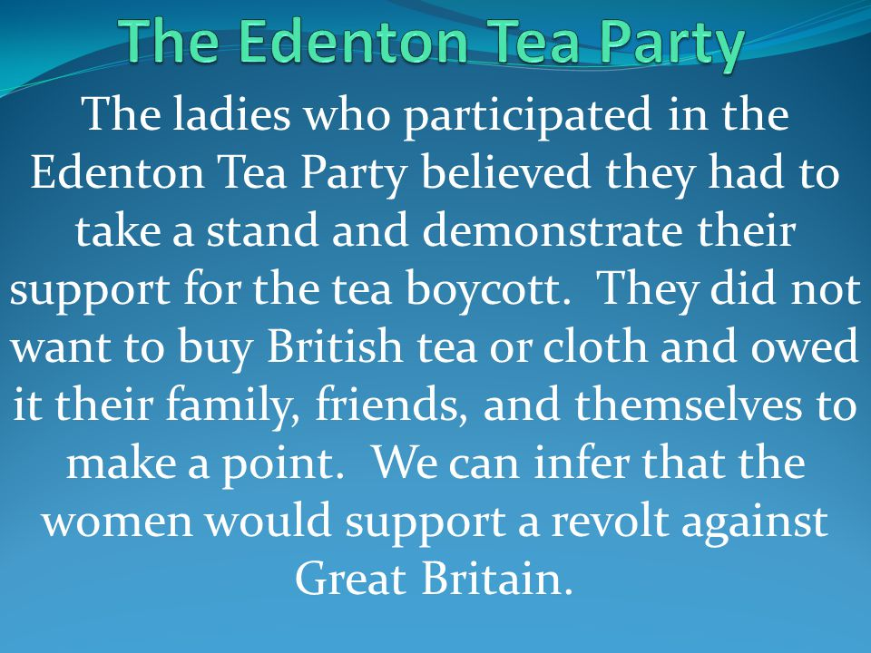 The ladies who participated in the Edenton Tea Party believed they had to take a stand and demonstrate their support for the tea boycott.