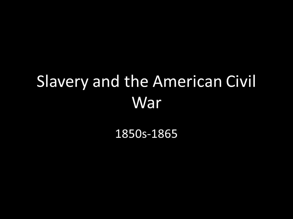 Slavery and the American Civil War 1850s-1865