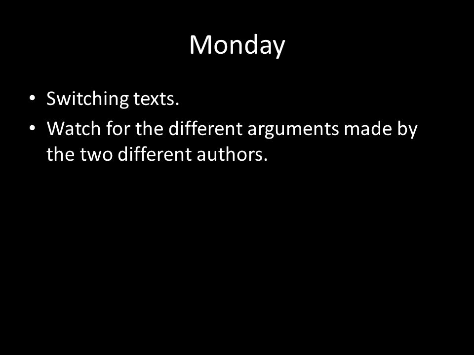 Monday Switching texts. Watch for the different arguments made by the two different authors.