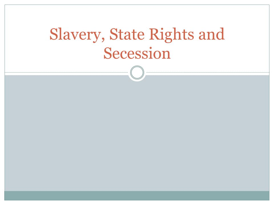 Slavery, State Rights and Secession