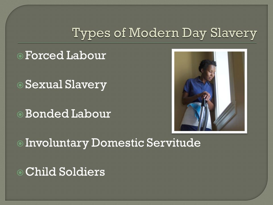  Forced Labour  Sexual Slavery  Bonded Labour  Involuntary Domestic Servitude  Child Soldiers