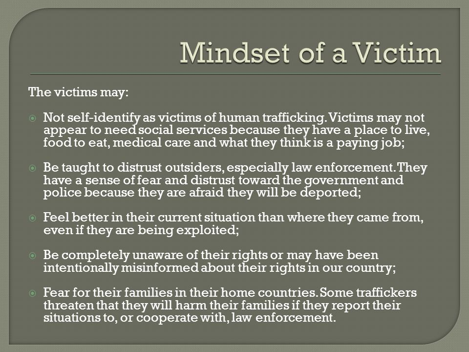 The victims may:  Not self-identify as victims of human trafficking.