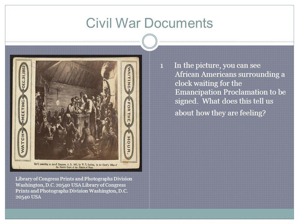 Civil War Documents 1 In the picture, you can see African Americans surrounding a clock waiting for the Emancipation Proclamation to be signed.