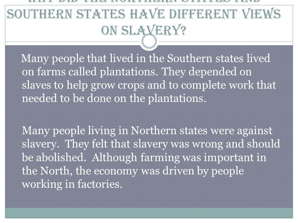 Why did the Northern states and Southern states have different views on slavery.